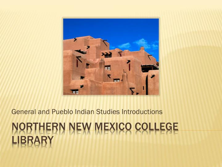 General and Pueblo Indian Studies Introductions