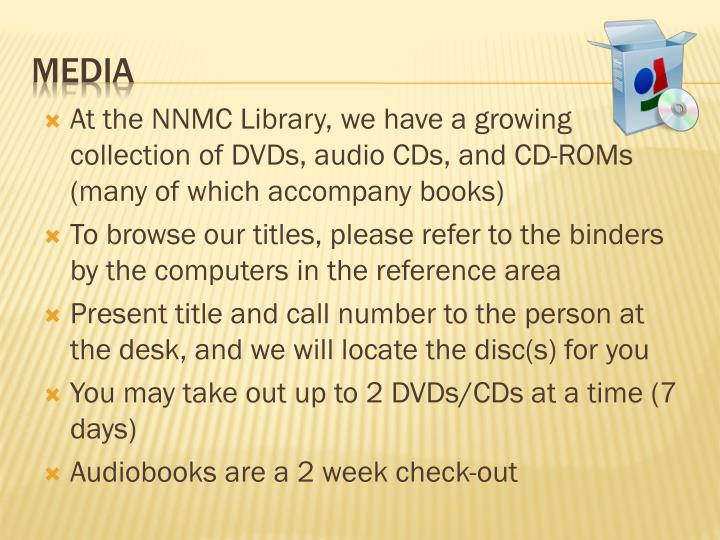 At the NNMC Library, we have a growing collection of DVDs, audio CDs, and CD-ROMs (many of which accompany books)