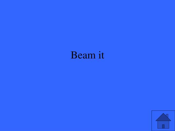 Beam it