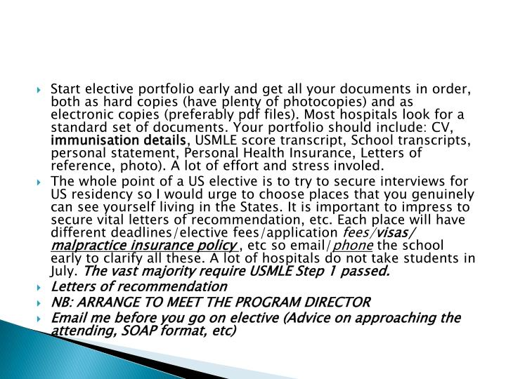 Start elective portfolio early and get all your documents in order, both as hard copies (have plenty of photocopies) and as electronic copies (preferably