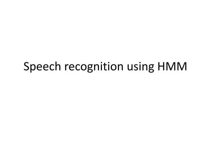 Speech recognition using hmm
