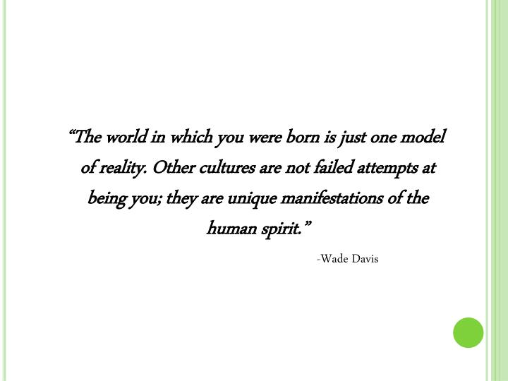 """The world in which you were born is just one model of reality. Other cultures are not failed atte..."