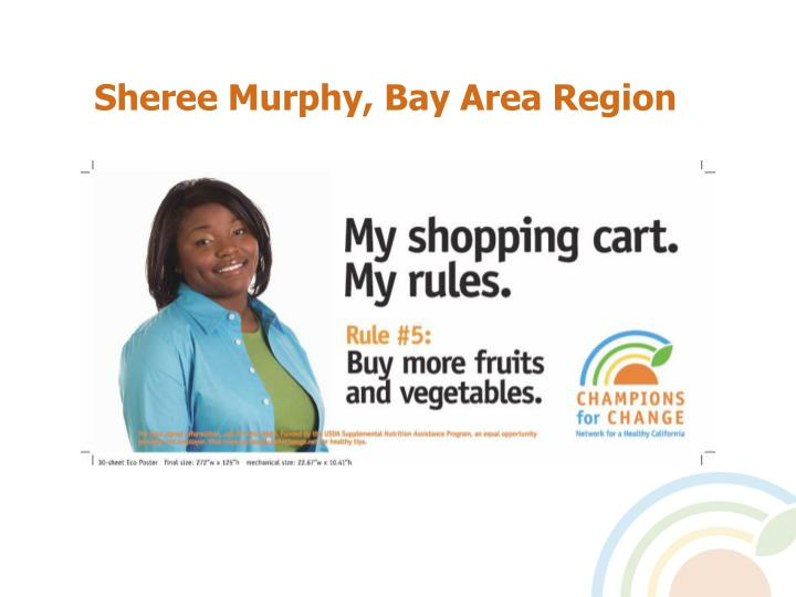 Sheree Murphy, Bay Area Region