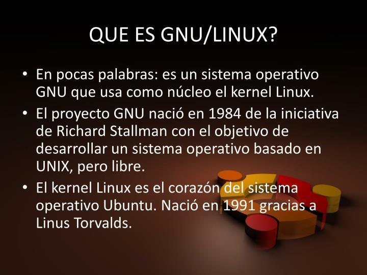 QUE ES GNU/LINUX?