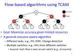 flow based algorithms using tcam