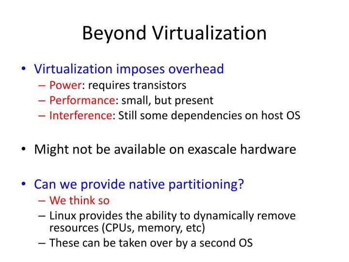 Beyond Virtualization