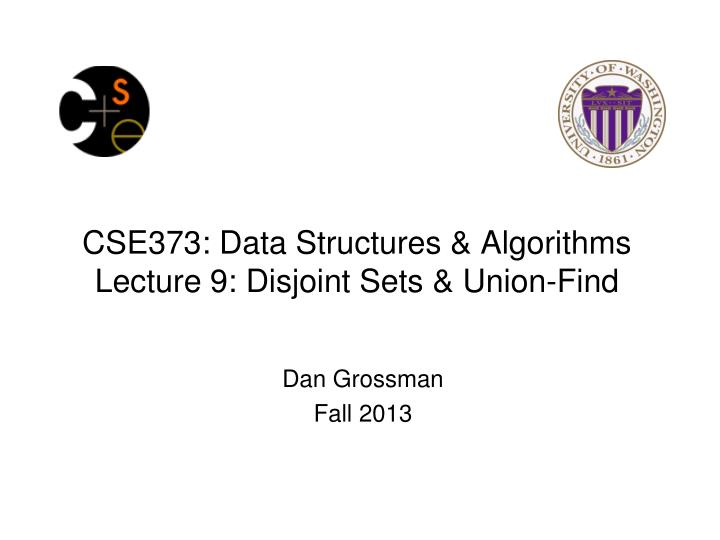 Cse373 data structures algorithms lecture 9 disjoint sets union find