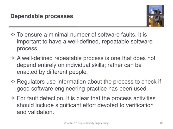 To ensure a minimal number of software faults, it is important to have a well-defined, repeatable software process.