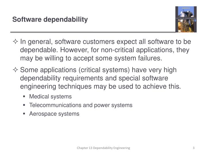 In general, software customers expect all software to be dependable. However, for non-critical applications, they may be willing to accept some system failures.