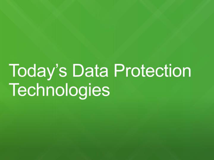 Today's Data Protection Technologies