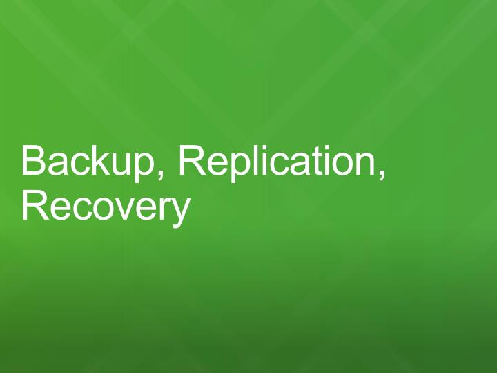 Backup, Replication, Recovery