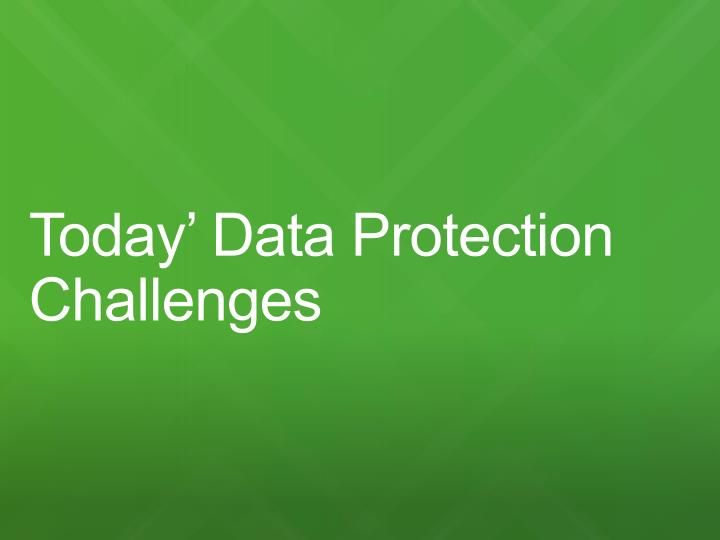 Today' Data Protection Challenges