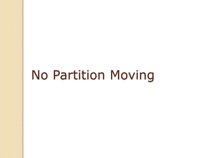 No Partition Moving