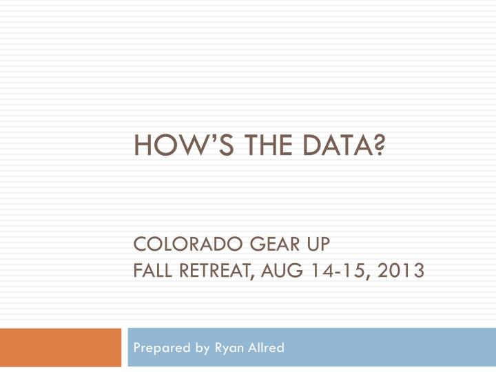 How s the data colorado gear up fall retreat aug 14 15 2013