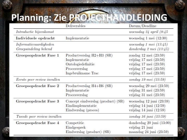 Planning: Zie PROJECTHANDLEIDING