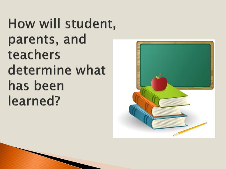 How will student, parents, and teachers