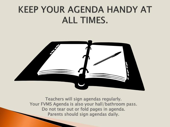 KEEP YOUR AGENDA HANDY AT ALL TIMES.
