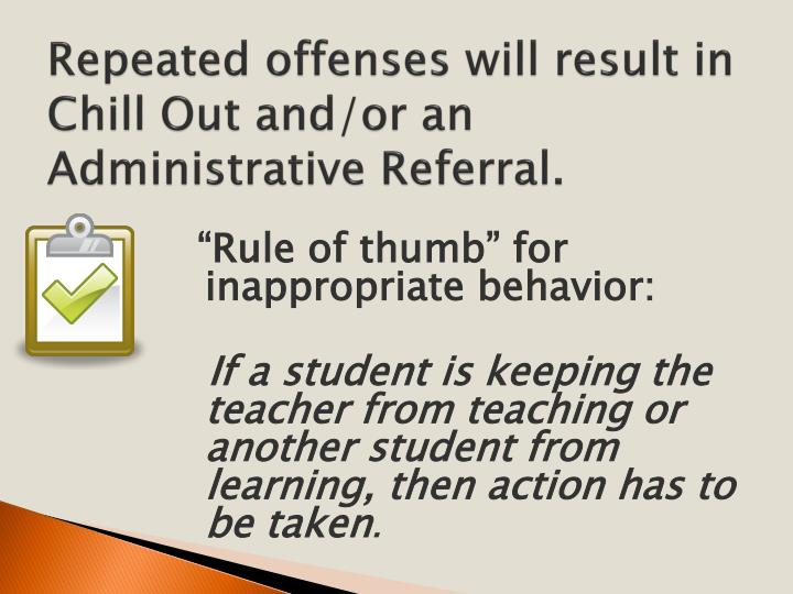 Repeated offenses will result in Chill Out and/or an Administrative Referral.