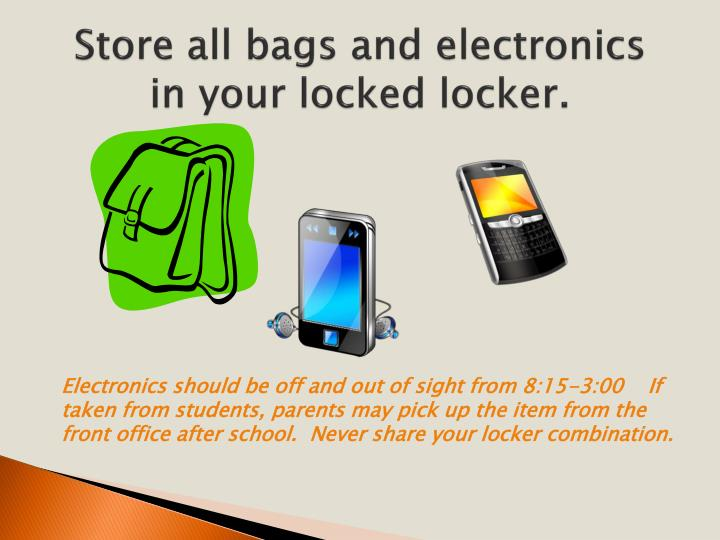Store all bags and electronics