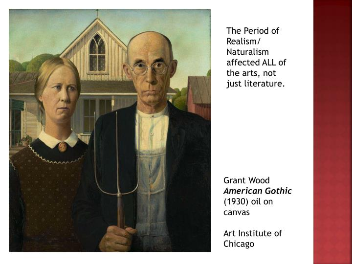The Period of Realism/ Naturalism  affected ALL of the arts, not just literature.