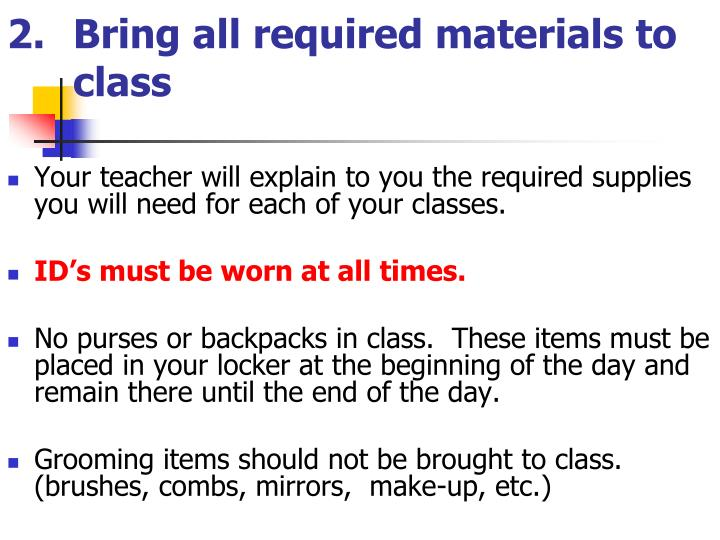 2.	Bring all required materials to class