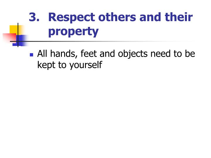All hands, feet and objects need to be kept to yourself