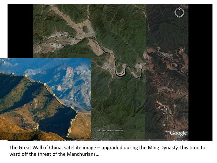 The Great Wall of China, satellite image – upgraded during the Ming Dynasty, this time to ward off the threat of the Manchurians….