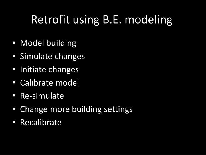Retrofit using B.E. modeling