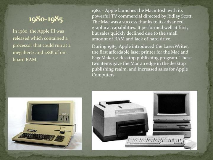 1984 - Apple launches the Macintosh with its powerful TV commercial directed by Ridley Scott. The Mac was a success thanks to its advanced graphical capabilities. It performed well at first, but sales quickly declined due to the small amount of RAM and lack of hard drive.