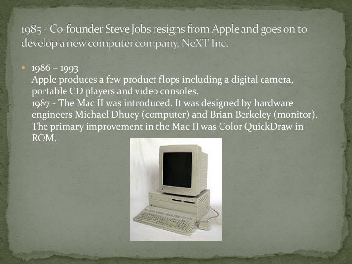 1985 - Co-founder Steve Jobs resigns from Apple and goes on to develop a new computer company, NeXT Inc.