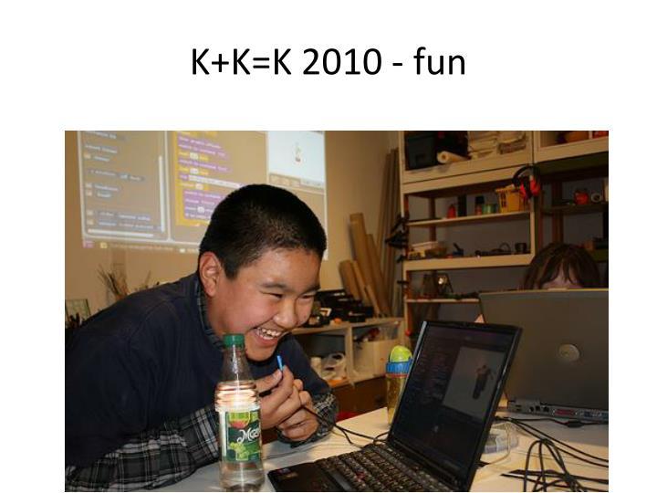K+K=K 2010 -