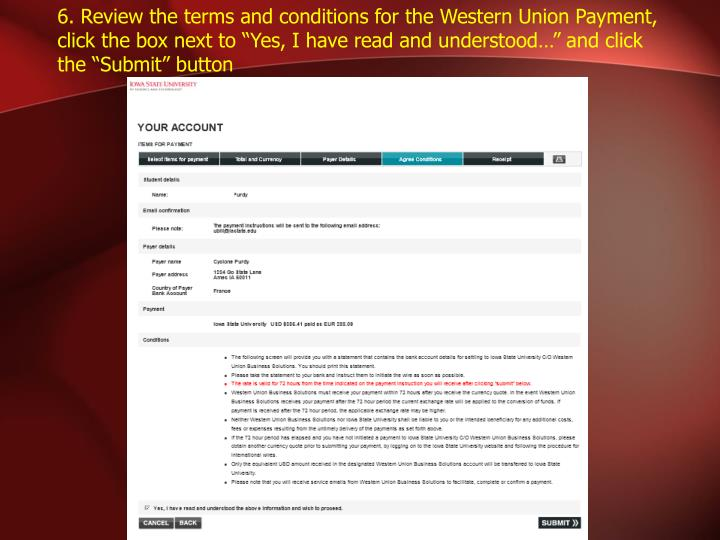 "6. Review the terms and conditions for the Western Union Payment, click the box next to ""Yes, I have read and understood…"" and click the ""Submit"" button"