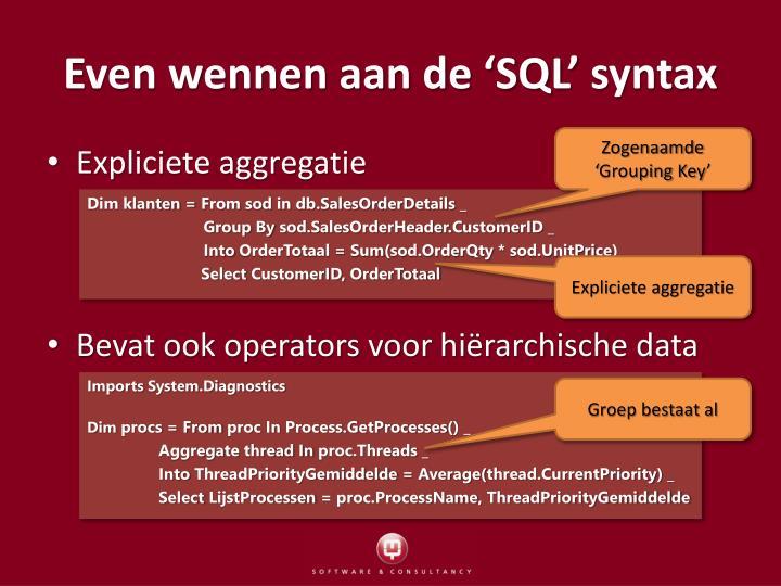 Even wennen aan de 'SQL'