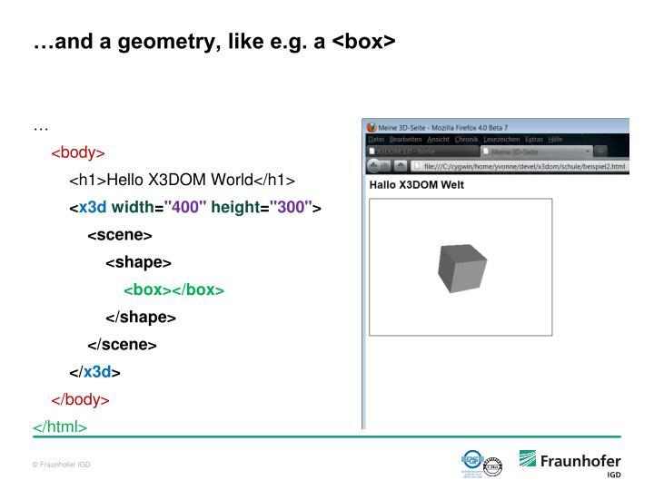 …and a geometry, like e.g. a <box>
