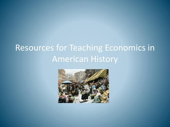 Resources for teaching economics in american history