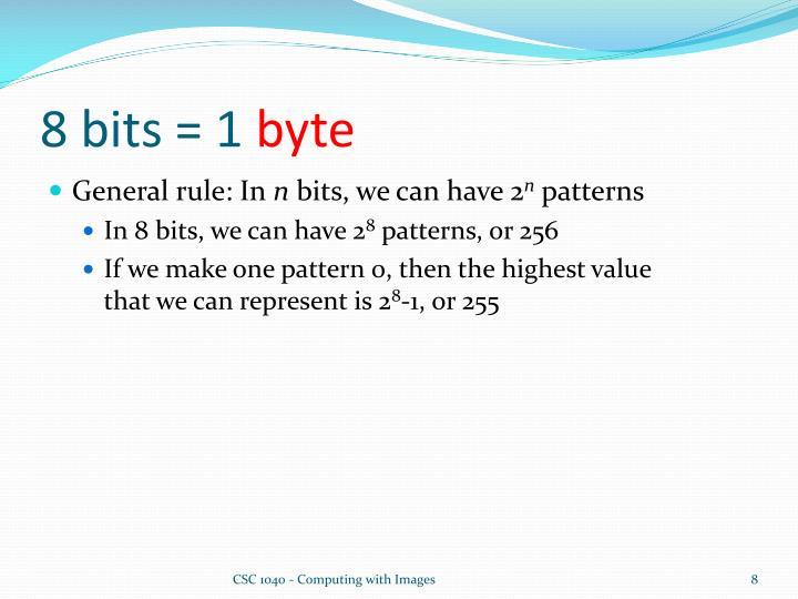 8 bits = 1