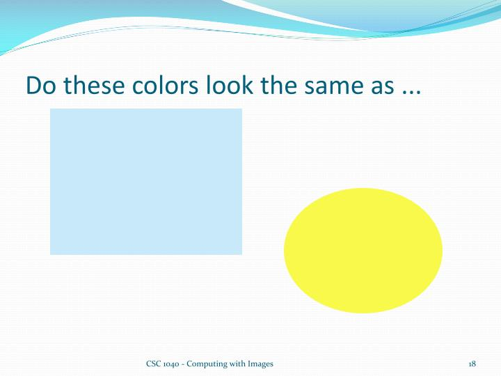 Do these colors look the same as ...