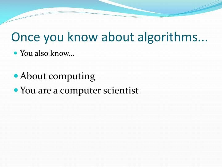 Once you know about algorithms...