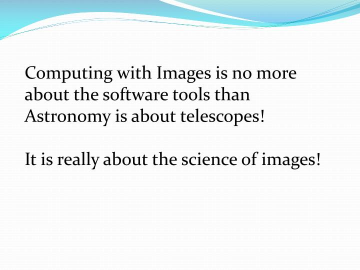 Computing with Images is no more about the software tools than