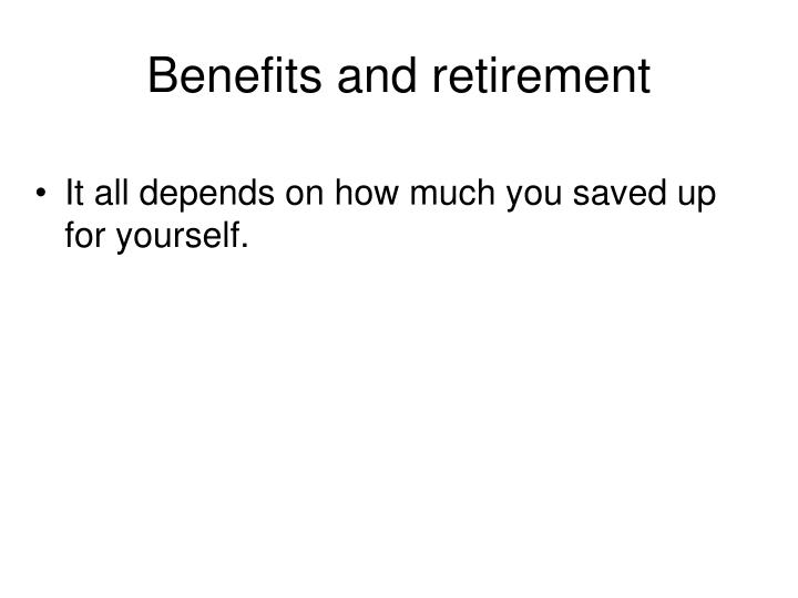 Benefits and retirement