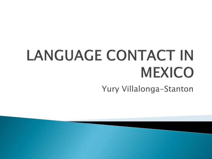 LANGUAGE CONTACT IN MEXICO