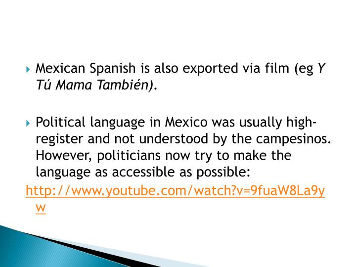 Mexican Spanish is also exported via film (eg