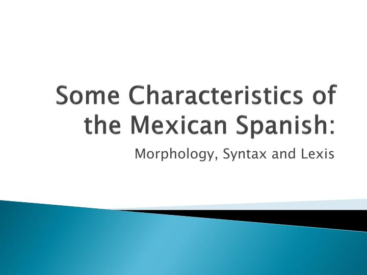 Some Characteristics of the Mexican Spanish: