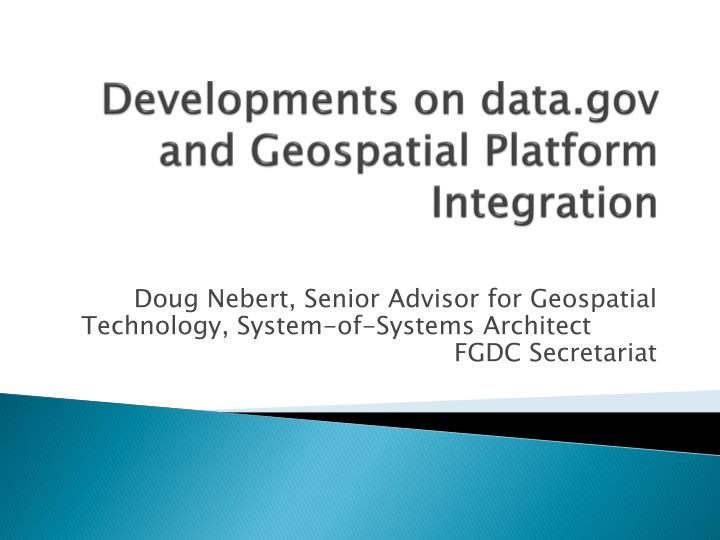 Developments on data.gov and Geospatial Platform Integration