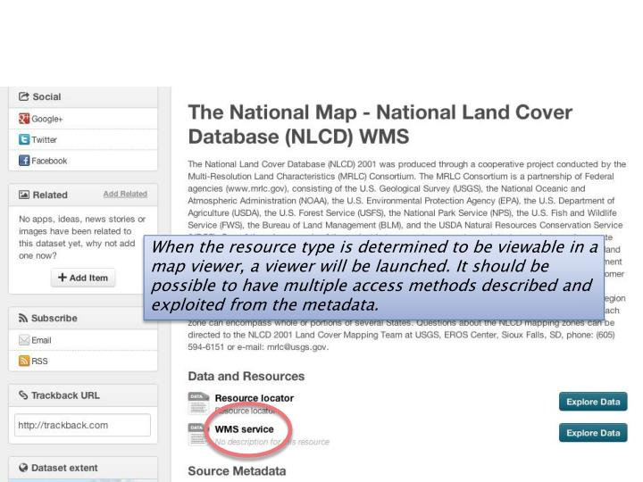 When the resource type is determined to be viewable in a map viewer, a viewer will be launched. It should be possible to have multiple access methods described and exploited from the metadata.