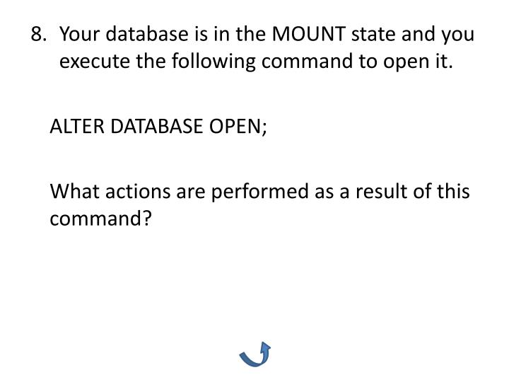 Your database is in the MOUNT state and you execute the following command to open it.