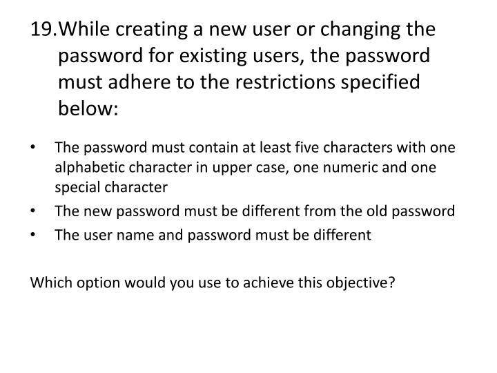 While creating a new user or changing the password for existing users, the password must adhere to the restrictions specified below