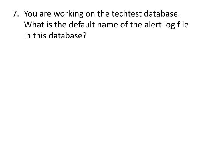 You are working on the techtest database. What is the default name of the alert log file in this database?