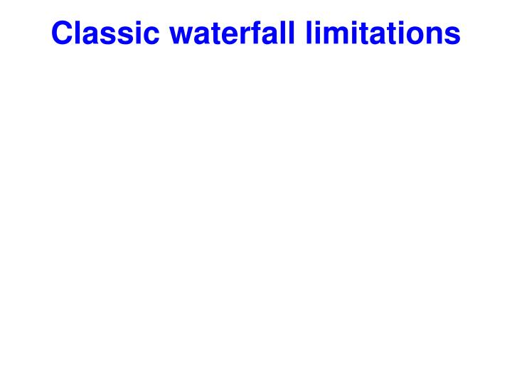Classic waterfall limitations