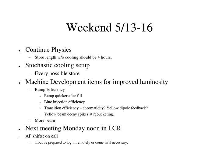 Weekend 5/13-16